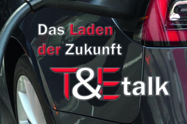 T&Etalk: Das Laden der Zukunft